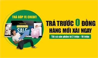 Trả trước 0 đồng, hàng mới xài ngay - Ưu đãi từ FE Credit (VPBank)