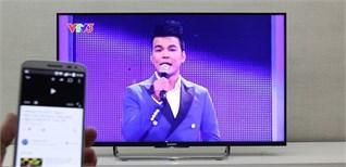 Cách sử dụng tính năng Google Cast để chiếu màn hình điện thoại lên Android tivi Sony