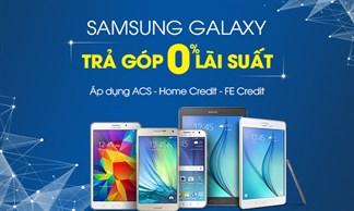 Sở hữu siêu phẩm Samsung dễ dàng với Trả góp 0% lãi suất