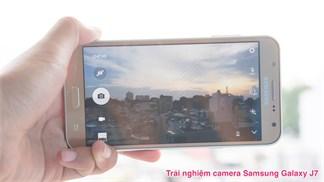 Trải nghiệm camera Samsung Galaxy J7: Chất lượng ổn, chụp nhanh