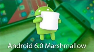 Lên Android 6.0 Marshmallow, up ROM Cook hay chờ ROM Stock?