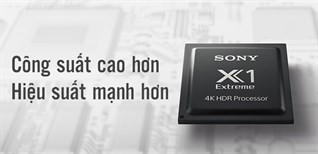 Khám phá chip xử lý hình ảnh 4K HDR X1 Extreme của Sony