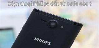 Điện thoại Philips đến từ nước nào?