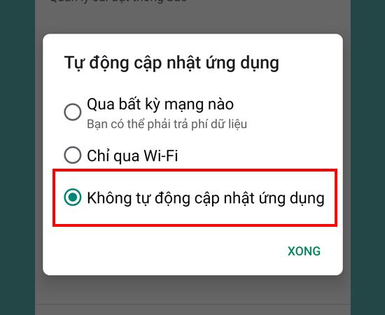 Bước 5: Cuối cùng, chỉ cần chọn vào Không tự động cập nhật ứng dụng và xác nhận Xong.